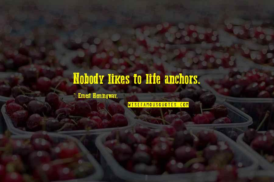 Anchors Quotes By Ernest Hemingway,: Nobody likes to life anchors.