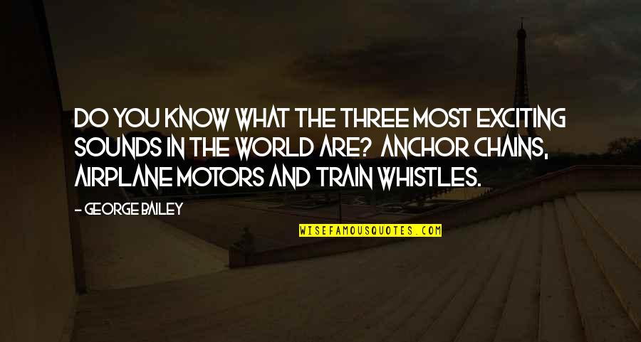 Anchors Quotes By George Bailey: Do you know what the three most exciting