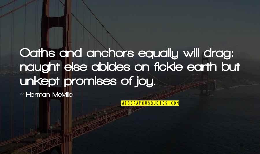 Anchors Quotes By Herman Melville: Oaths and anchors equally will drag: naught else