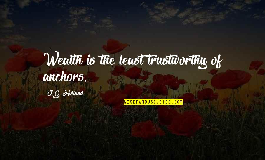 Anchors Quotes By J.G. Holland: Wealth is the least trustworthy of anchors.