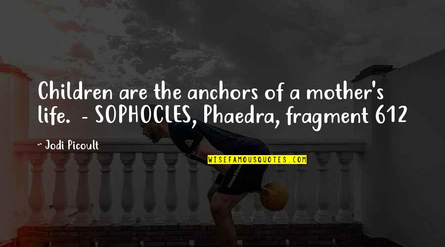 Anchors Quotes By Jodi Picoult: Children are the anchors of a mother's life.