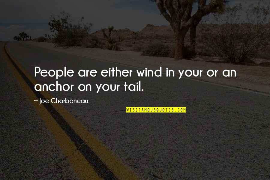 Anchors Quotes By Joe Charboneau: People are either wind in your or an