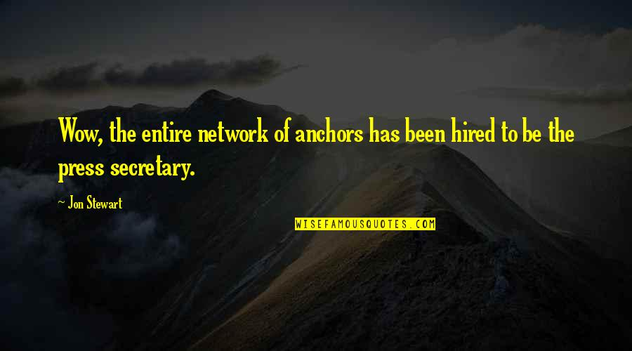 Anchors Quotes By Jon Stewart: Wow, the entire network of anchors has been