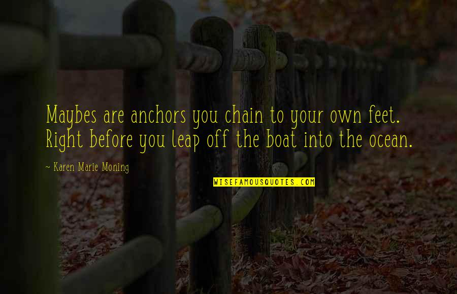 Anchors Quotes By Karen Marie Moning: Maybes are anchors you chain to your own