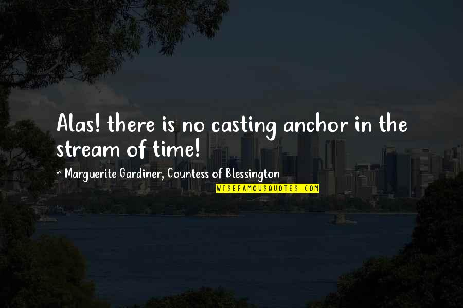 Anchors Quotes By Marguerite Gardiner, Countess Of Blessington: Alas! there is no casting anchor in the