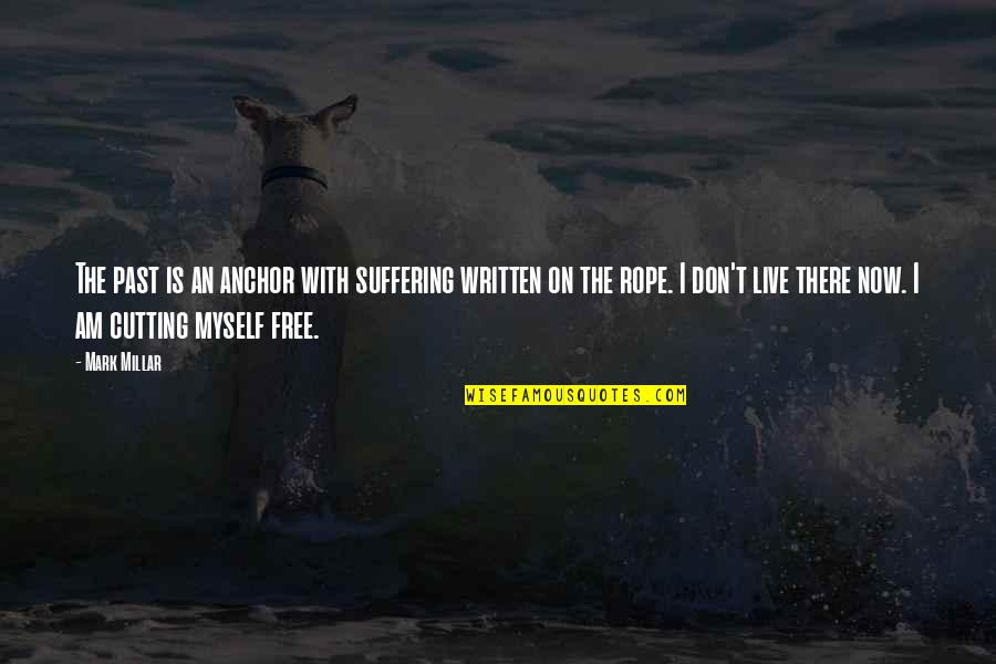 Anchors Quotes By Mark Millar: The past is an anchor with suffering written