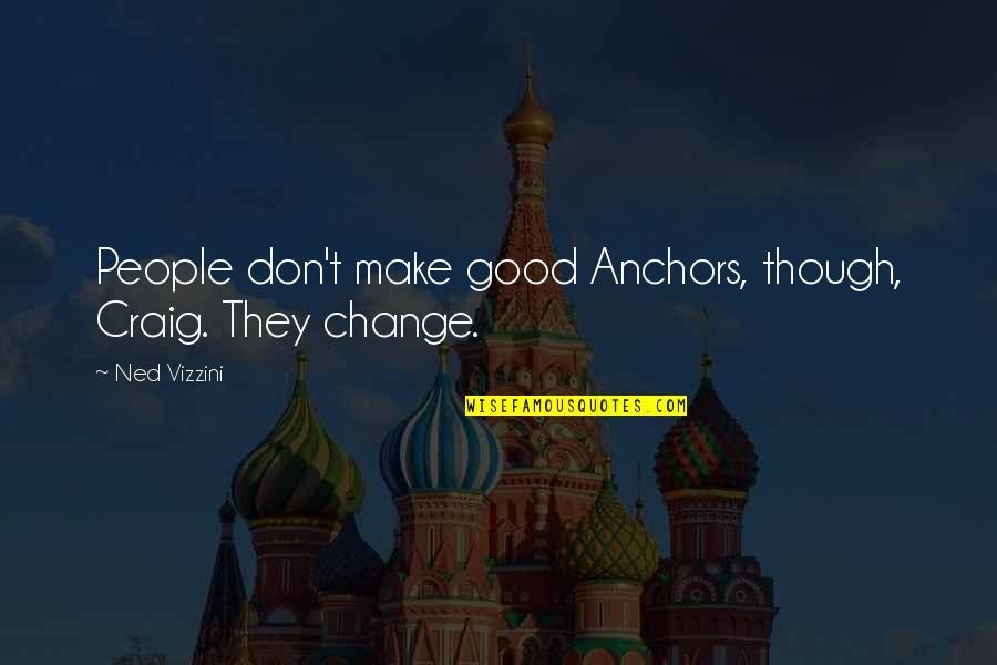 Anchors Quotes By Ned Vizzini: People don't make good Anchors, though, Craig. They