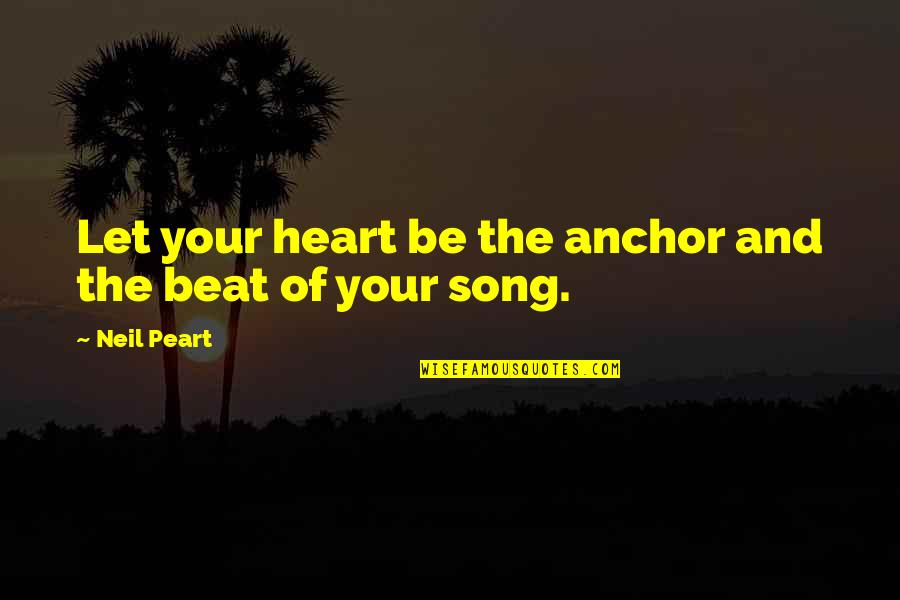 Anchors Quotes By Neil Peart: Let your heart be the anchor and the