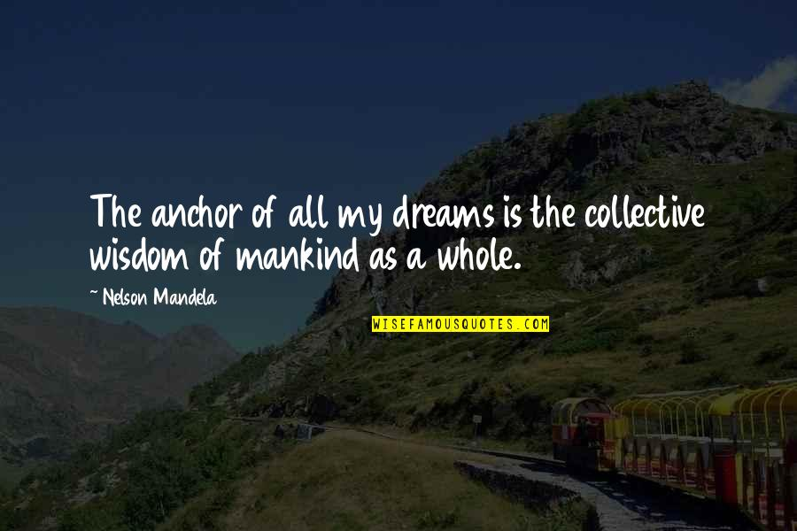 Anchors Quotes By Nelson Mandela: The anchor of all my dreams is the