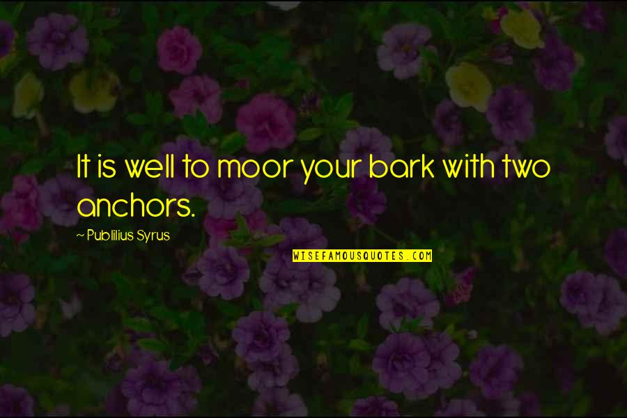 Anchors Quotes By Publilius Syrus: It is well to moor your bark with