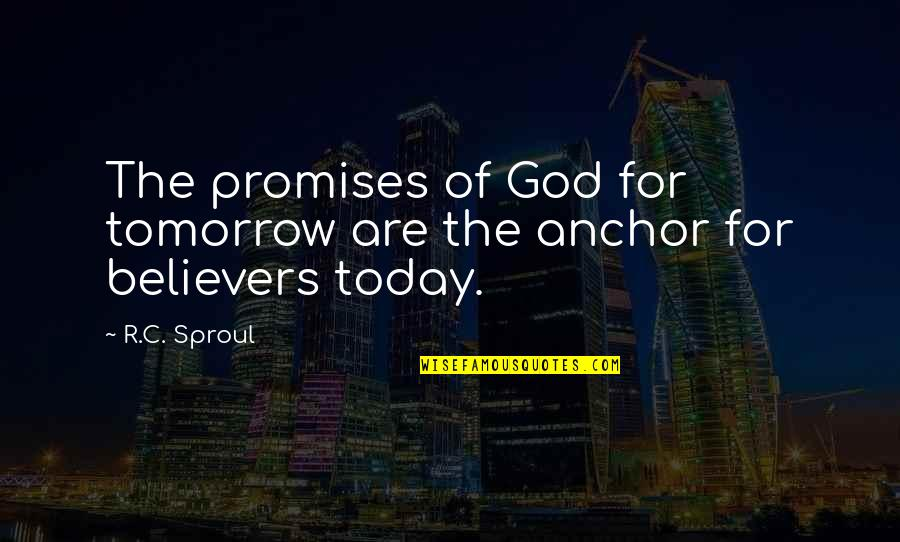Anchors Quotes By R.C. Sproul: The promises of God for tomorrow are the