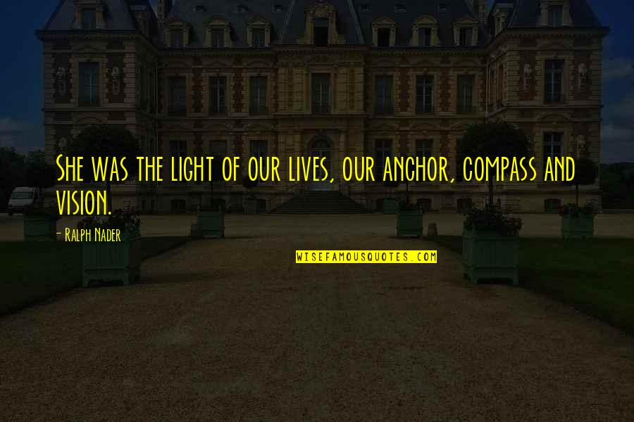 Anchors Quotes By Ralph Nader: She was the light of our lives, our