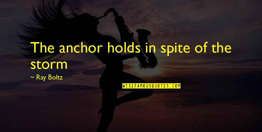 Anchors Quotes By Ray Boltz: The anchor holds in spite of the storm