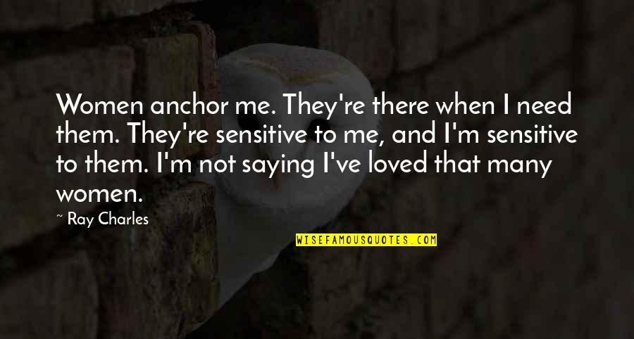 Anchors Quotes By Ray Charles: Women anchor me. They're there when I need
