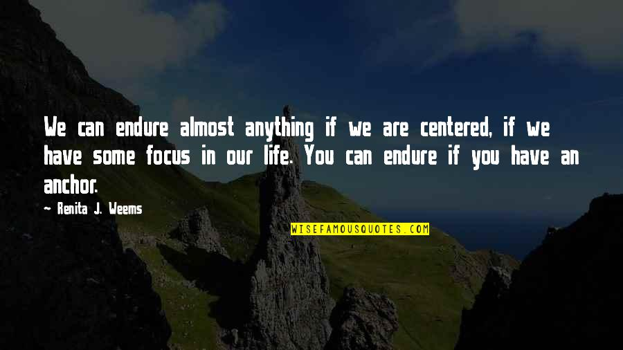Anchors Quotes By Renita J. Weems: We can endure almost anything if we are