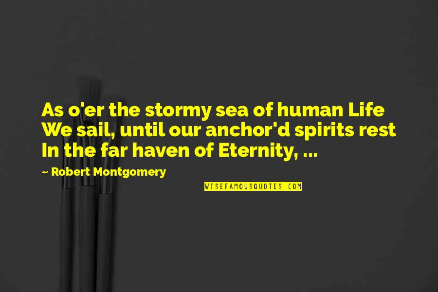 Anchors Quotes By Robert Montgomery: As o'er the stormy sea of human Life