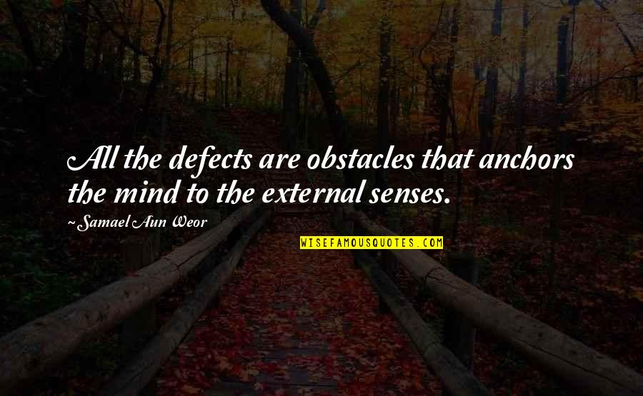 Anchors Quotes By Samael Aun Weor: All the defects are obstacles that anchors the