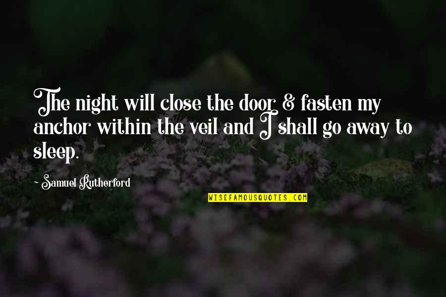 Anchors Quotes By Samuel Rutherford: The night will close the door & fasten