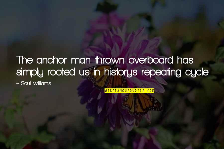 Anchors Quotes By Saul Williams: The anchor man thrown overboard has simply rooted