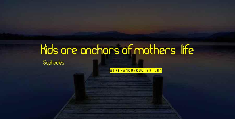 Anchors Quotes By Sophocles: Kids are anchors of mothers' life