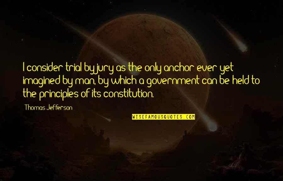 Anchors Quotes By Thomas Jefferson: I consider trial by jury as the only
