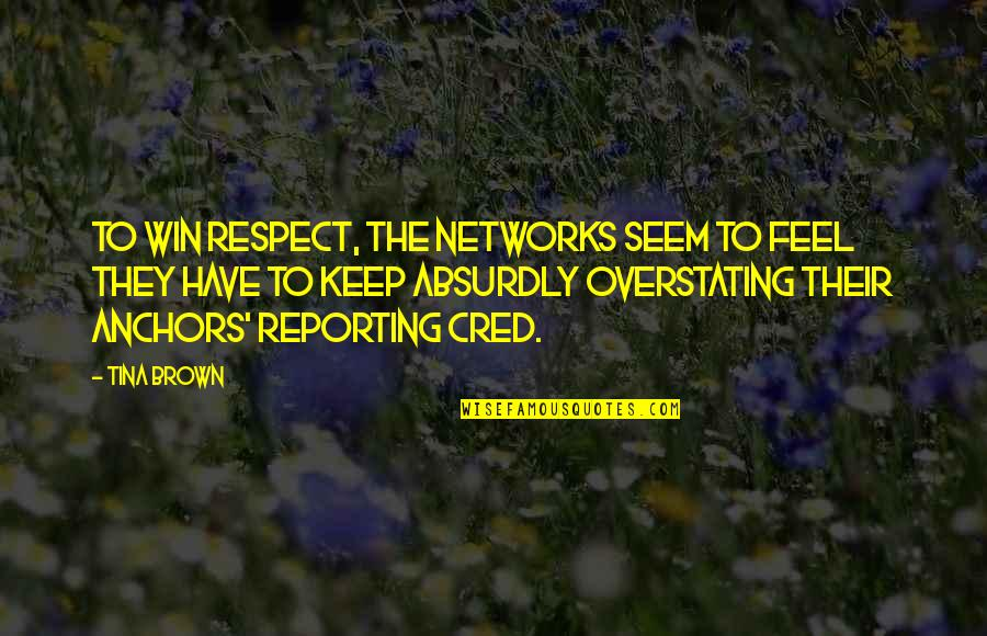 Anchors Quotes By Tina Brown: To win respect, the networks seem to feel
