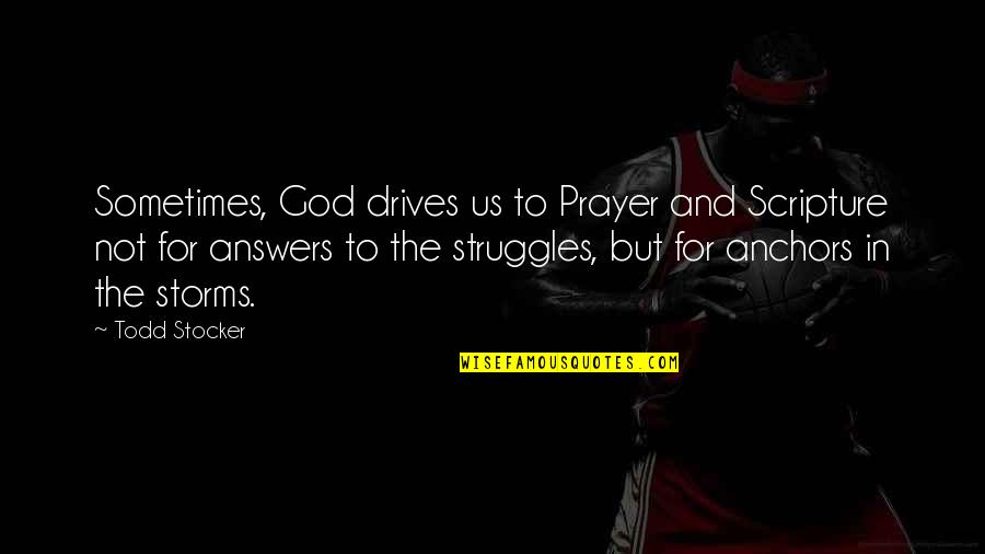 Anchors Quotes By Todd Stocker: Sometimes, God drives us to Prayer and Scripture