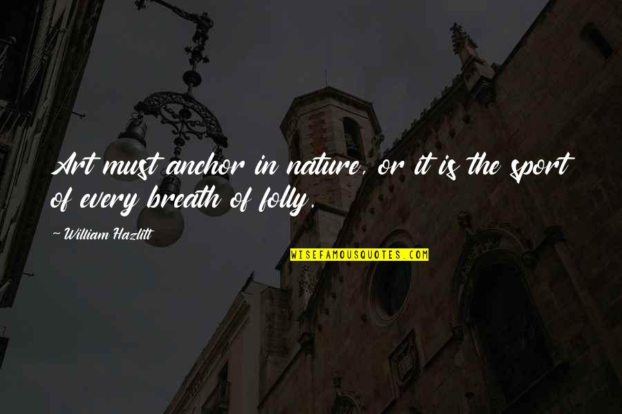 Anchors Quotes By William Hazlitt: Art must anchor in nature, or it is