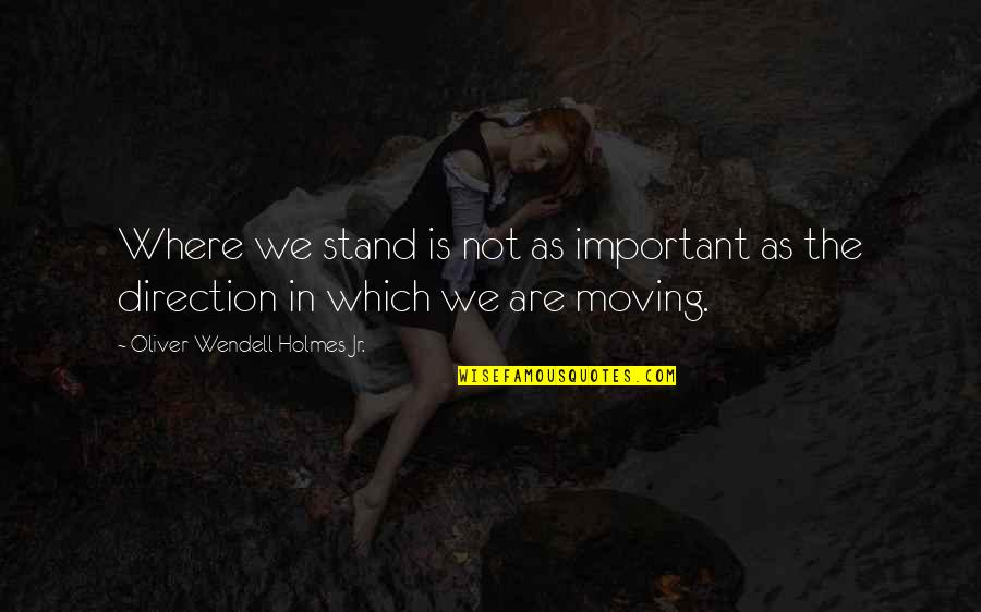 Anchorwhen Quotes By Oliver Wendell Holmes Jr.: Where we stand is not as important as