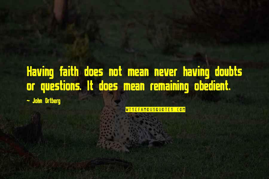 Ancient Colosseum Quotes By John Ortberg: Having faith does not mean never having doubts