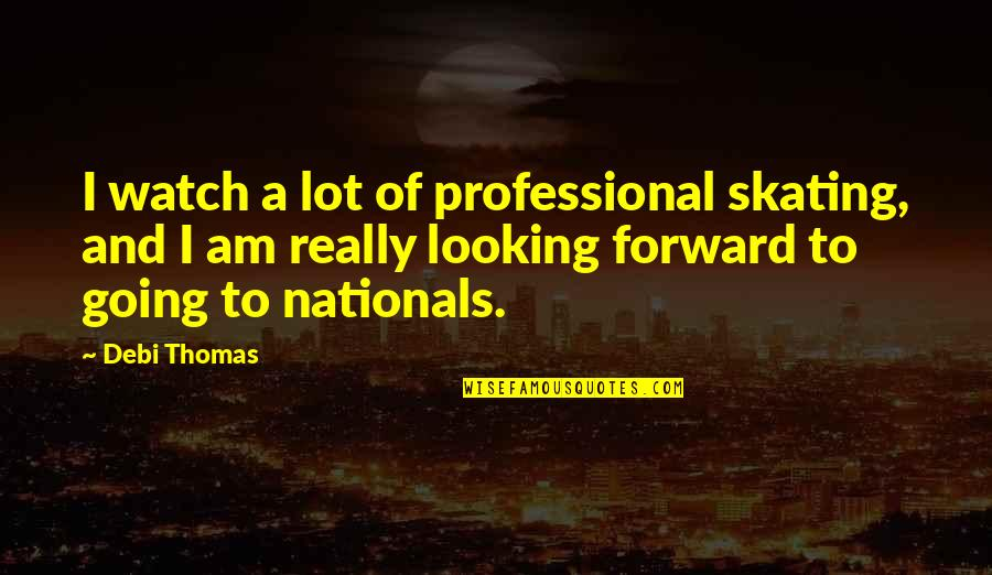 Ancient Greece Government Quotes By Debi Thomas: I watch a lot of professional skating, and