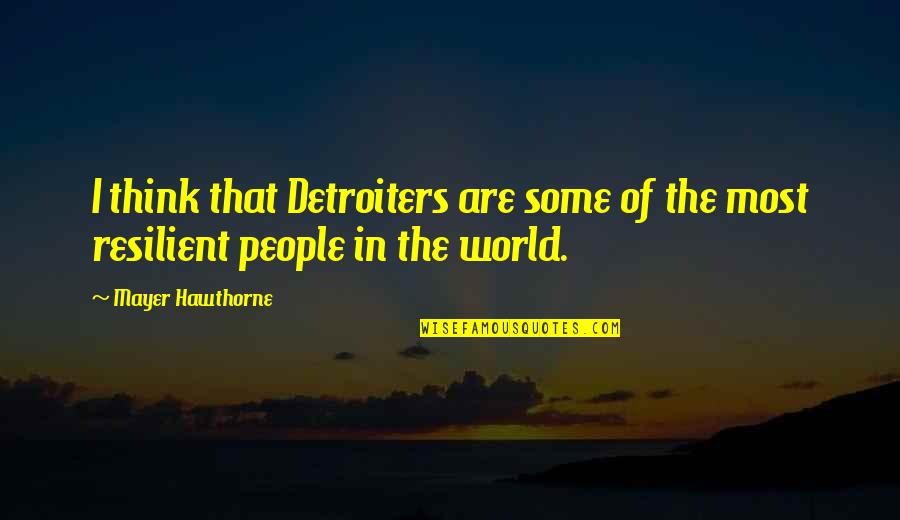 Ancient Greece Government Quotes By Mayer Hawthorne: I think that Detroiters are some of the