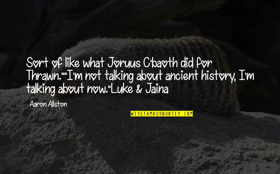Ancient History Quotes By Aaron Allston: Sort of like what Joruus C'baoth did for