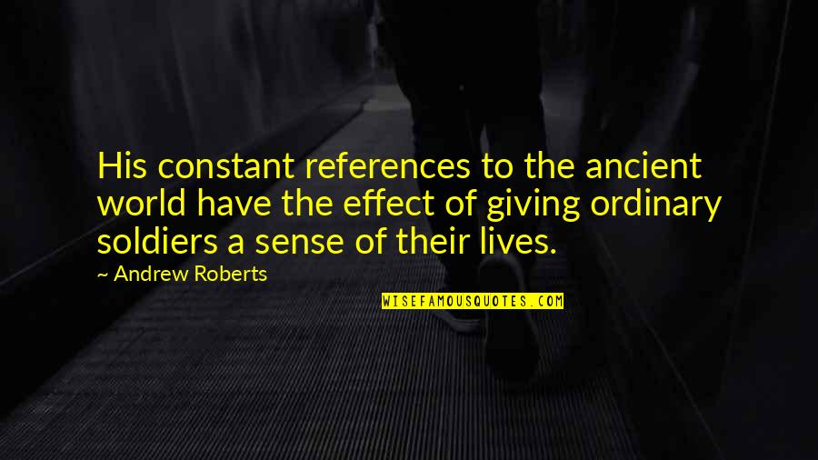 Ancient History Quotes By Andrew Roberts: His constant references to the ancient world have