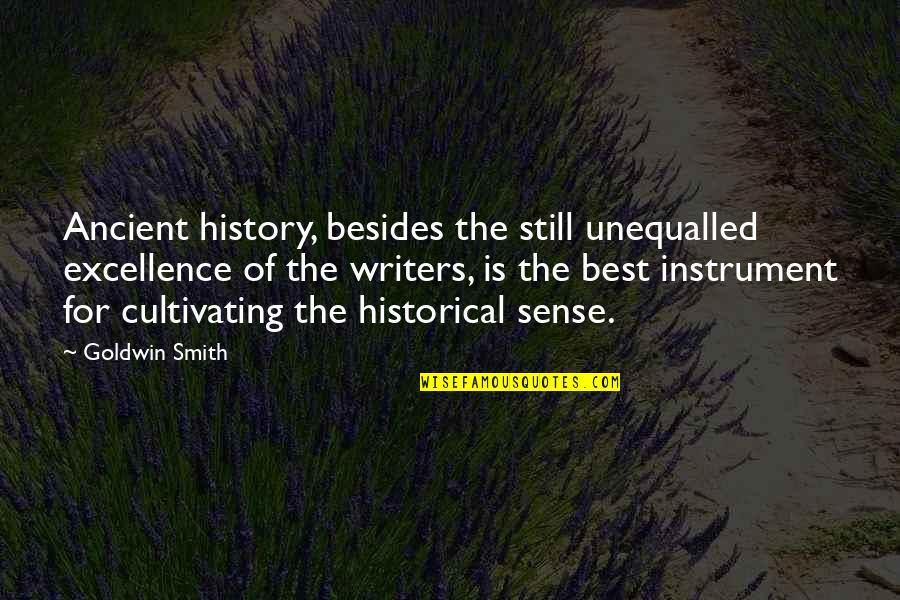 Ancient History Quotes By Goldwin Smith: Ancient history, besides the still unequalled excellence of