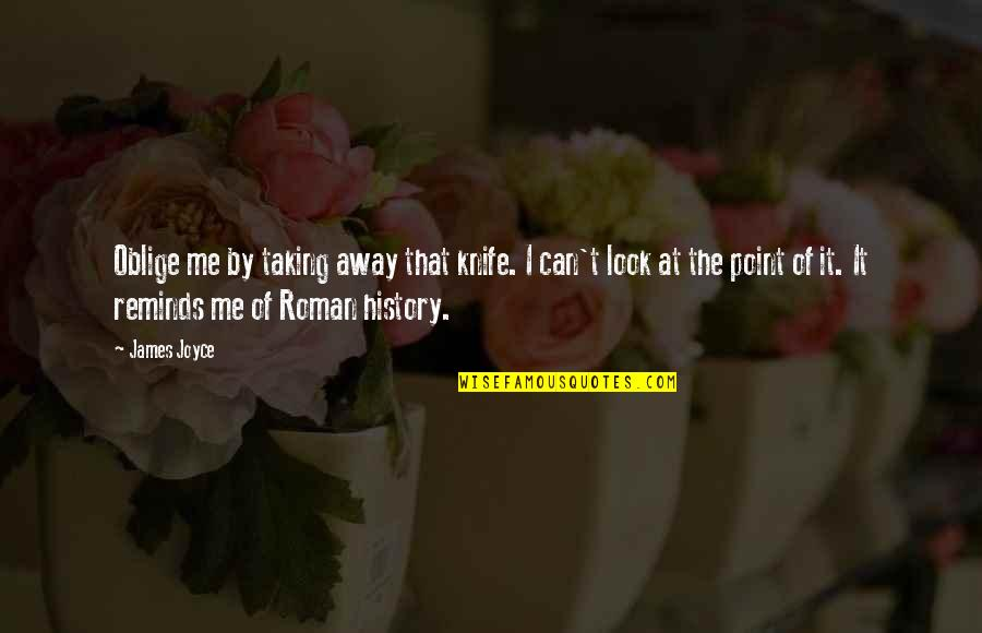 Ancient History Quotes By James Joyce: Oblige me by taking away that knife. I