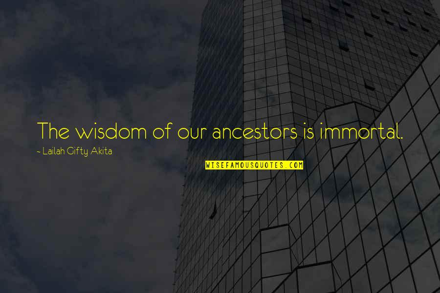Ancient History Quotes By Lailah Gifty Akita: The wisdom of our ancestors is immortal.