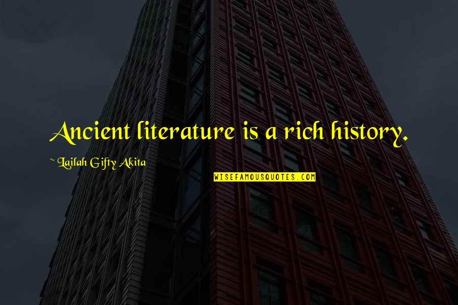 Ancient History Quotes By Lailah Gifty Akita: Ancient literature is a rich history.