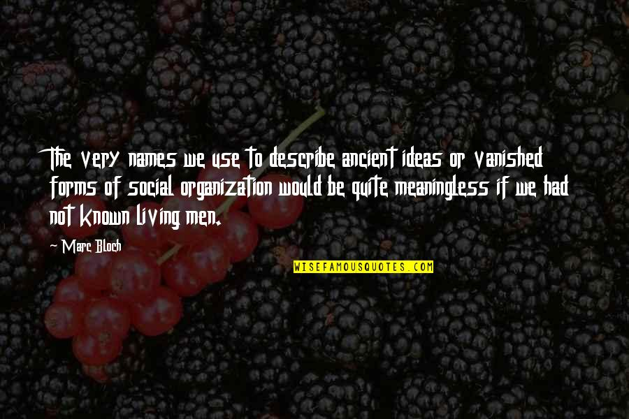 Ancient History Quotes By Marc Bloch: The very names we use to describe ancient