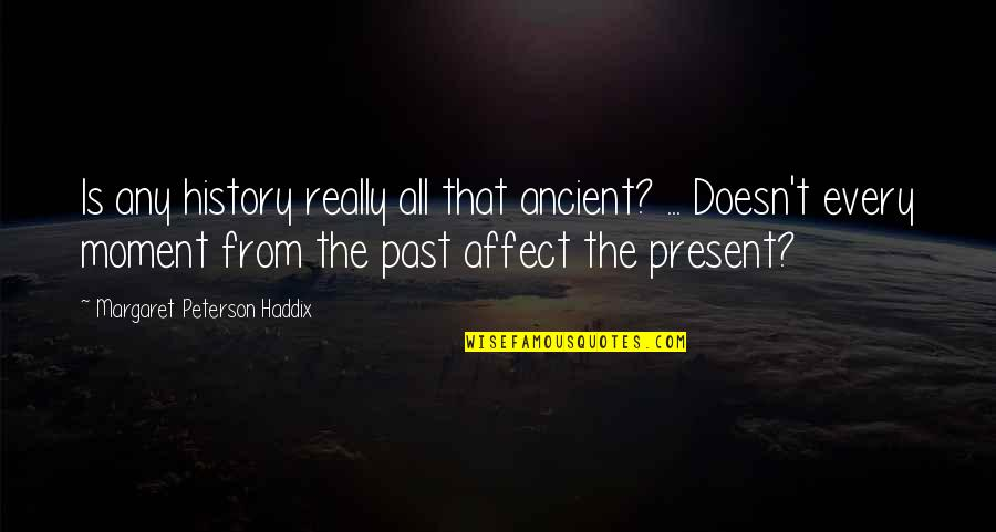 Ancient History Quotes By Margaret Peterson Haddix: Is any history really all that ancient? ...