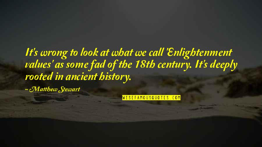 Ancient History Quotes By Matthew Stewart: It's wrong to look at what we call