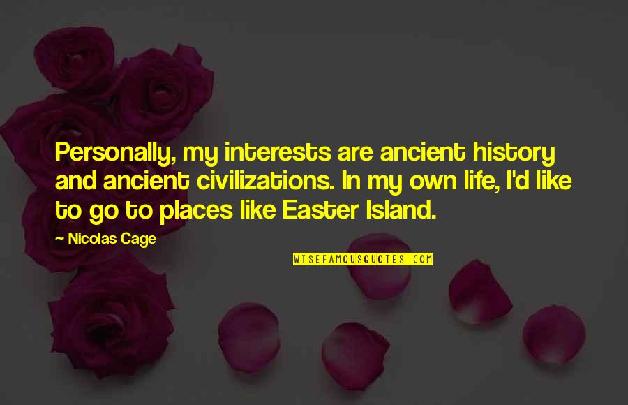 Ancient History Quotes By Nicolas Cage: Personally, my interests are ancient history and ancient