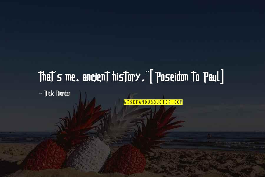 """Ancient History Quotes By Rick Riordan: that's me. ancient history.""""[Poseidon to Paul]"""