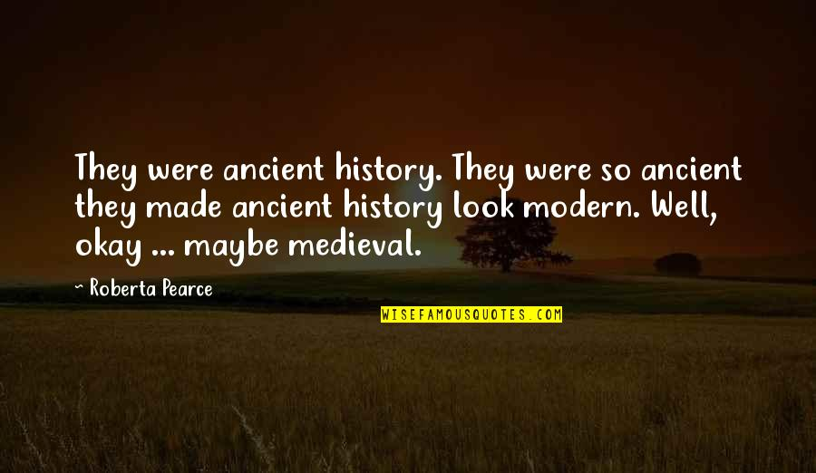 Ancient History Quotes By Roberta Pearce: They were ancient history. They were so ancient