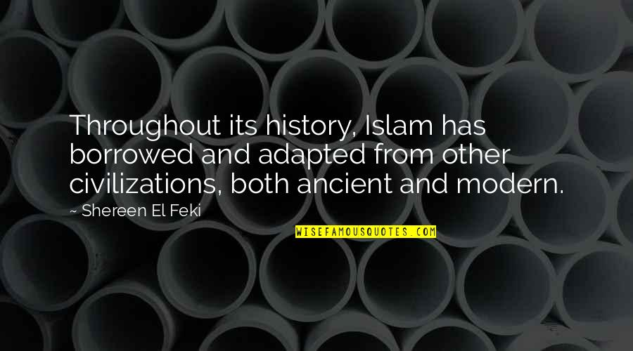 Ancient History Quotes By Shereen El Feki: Throughout its history, Islam has borrowed and adapted