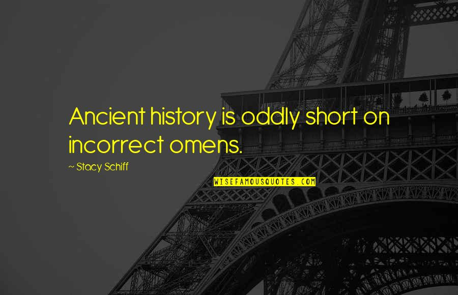 Ancient History Quotes By Stacy Schiff: Ancient history is oddly short on incorrect omens.