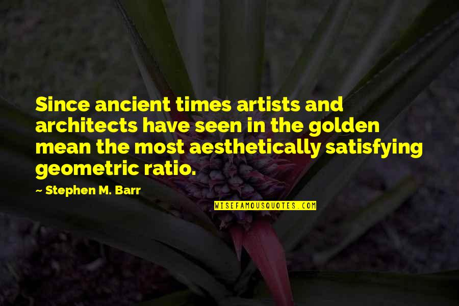 Ancient History Quotes By Stephen M. Barr: Since ancient times artists and architects have seen