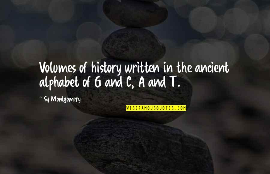 Ancient History Quotes By Sy Montgomery: Volumes of history written in the ancient alphabet