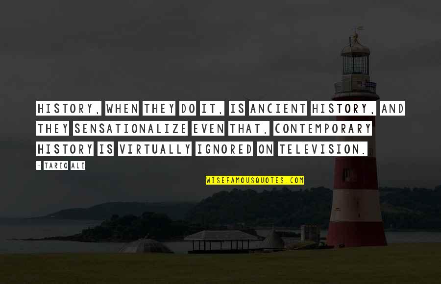 Ancient History Quotes By Tariq Ali: History, when they do it, is ancient history,