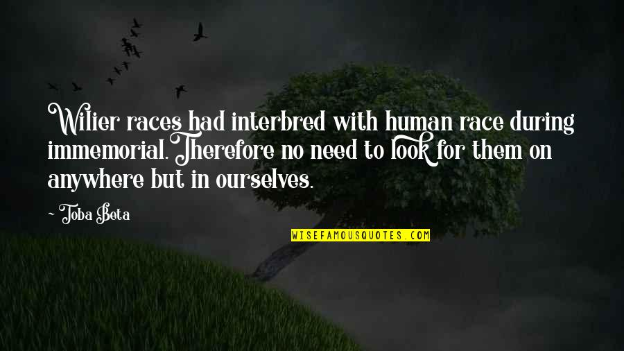 Ancient History Quotes By Toba Beta: Wilier races had interbred with human race during